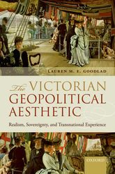 The Victorian Geopolitical AestheticRealism, Sovereignty, and Transnational Experience