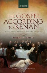 The Gospel According to RenanReading, Writing, and Religion in Nineteenth-Century France$