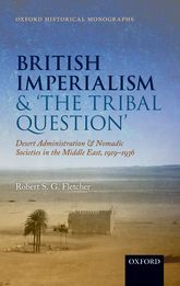 British Imperialism and 'the Tribal Question'Desert Administration and Nomadic Societies in the Middle East, 1919-1936$