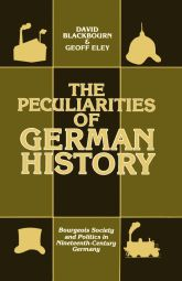 The Peculiarities of German History – Bourgeois Society and Politics in Nineteenth-Century Germany - Oxford Scholarship Online