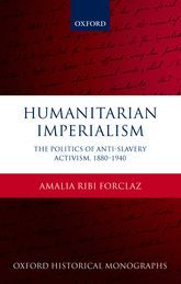 Humanitarian ImperialismThe Politics of Anti-Slavery Activism, 1880-1940$