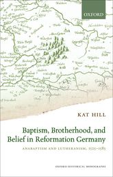Baptism, Brotherhood, and Belief in Reformation Germany: Anabaptism and Lutheranism, 1525–1585