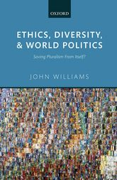 Ethics, Diversity, and World Politics: Saving Pluralism From Itself?