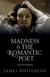 Madness and the Romantic PoetA Critical History$