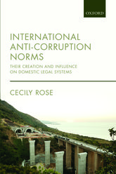 International Anti-Corruption NormsTheir Creation and Influence on Domestic Legal Systems$