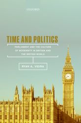 Time and PoliticsParliament and the Culture of Modernity in Nineteenth-Century Britain and the British World$