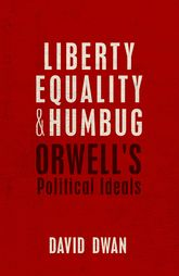 Liberty, Equality, and HumbugOrwell's Political Ideals