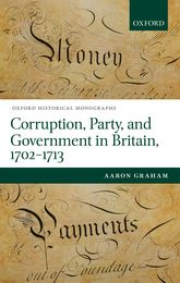 Corruption, Party, and Government in Britain, 1702–1713$