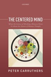 The Centered Mind – What the Science of Working Memory Shows Us About the Nature of Human Thought | Oxford Scholarship Online