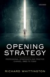 Opening Strategy – Professional Strategists and Practice Change, 1960 to Today | Oxford Scholarship Online