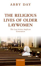 The Religious Lives of Older LaywomenThe Last Active Anglican Generation$