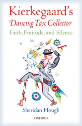 Kierkegaard's Dancing Tax CollectorFaith, Finitude, and Silence$