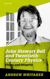 John Stewart Bell and Twentieth-Century PhysicsVision and Integrity