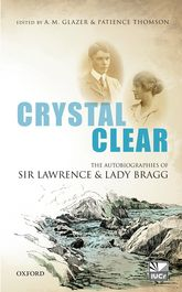Crystal ClearThe Autobiographies of Sir Lawrence and Lady Bragg$
