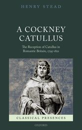 A Cockney CatullusThe Reception of Catullus in Romantic Britain, 1795–1821