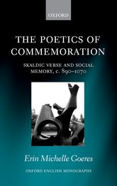 The Poetics of CommemorationSkaldic Verse and Social Memory, c. 890–1070