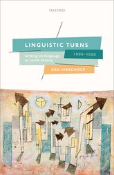 Linguistic Turns, 1890-1950Writing on Language as Social Theory
