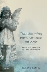 Transforming Post-Catholic IrelandReligious Practice in Late Modernity$