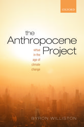 The Anthropocene ProjectVirtue in the Age of Climate Change