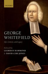 George WhitefieldLife, Context, and Legacy$