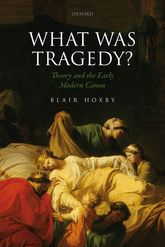 What Was Tragedy?Theory and the Early Modern Canon$