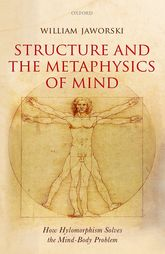 Structure and the Metaphysics of Mind: How Hylomorphism Solves the Mind-Body Problem