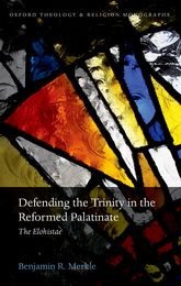 Defending the Trinity in the Reformed PalatinateThe Elohistae