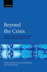 Beyond the CrisisThe Governance of Europe's Economic, Political and Legal Transformation$