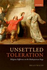 Unsettled TolerationReligious Difference on the Shakespearean Stage$