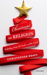 Christmas as ReligionRethinking Santa, the Secular, and the Sacred