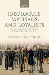 Ideologues, Partisans, and LoyalistsMinisters and Policymaking in Parliamentary Cabinets$