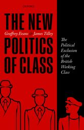 The New Politics of ClassThe Political Exclusion of the British Working Class