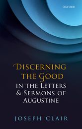 Discerning the Good in the Letters and Sermons of Augustine