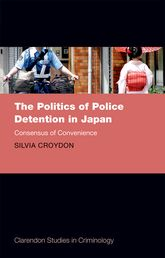 The Politics of Police Detention in JapanConsensus of Convenience$
