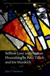 Selfless Love and Human Flourishing in Paul Tillich and Iris Murdoch | Oxford Scholarship Online