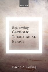 Reframing Catholic Theological Ethics$