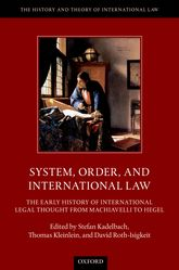 System, Order, and International LawThe Early History of International Legal Thought from Machiavelli to Hegel