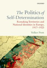 The Politics of Self-DeterminationRemaking Territories and National Identities in Europe, 1917–1923$