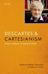 Descartes and CartesianismEssays in Honour of Desmond Clarke$