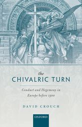 The Chivalric TurnConduct and Hegemony in Europe before 1300