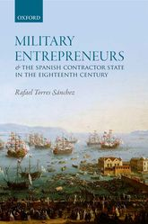 Military Entrepreneurs and the Spanish Contractor State in the Eighteenth Century$