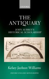 The Antiquary: John Aubrey's Historical Scholarship
