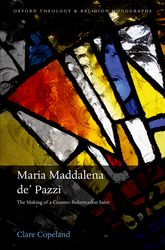 Maria Maddalena de' PazziThe Making of a Counter-Reformation Saint$