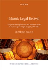 Islamic Legal RevivalReception of European Law and Transformations in Islamic Legal Thought in Egypt, 1875–1952$