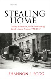 Stealing HomeLooting, Restitution, and Reconstructing Jewish Lives in France, 1942-1947$