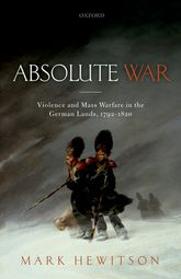 Absolute War - Violence and Mass Warfare in the German Lands, 1792-1820 | Oxford Scholarship Online