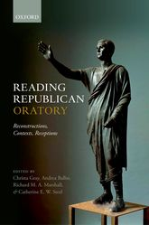 Reading Republican Oratory: Reconstructions, Contexts, Receptions