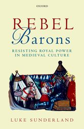 Rebel Barons – Resisting Royal Power in Medieval Culture | Oxford Scholarship Online