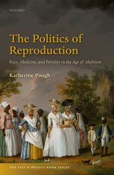 The Politics of ReproductionRace, Medicine, and Fertility in the Age of Abolition$