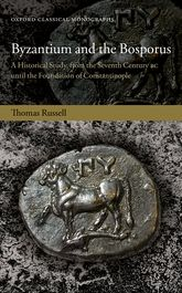 Byzantium and the BosporusA Historical Study, from the Seventh Century BC until the Foundation of Constantinople$